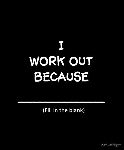 i work out because